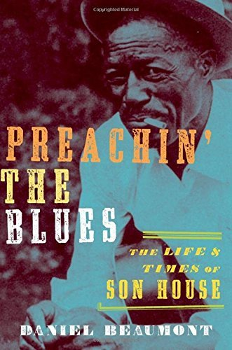 Daniel Beaumont Preachin' The Blues The Life And Times Of Son House