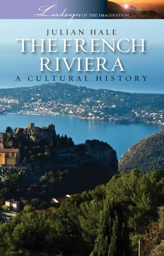 Julian Hale The French Riviera A Cultural History
