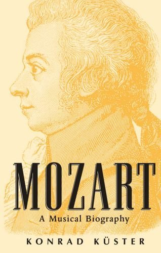Konrad Kuster Mozart A Musical Biography