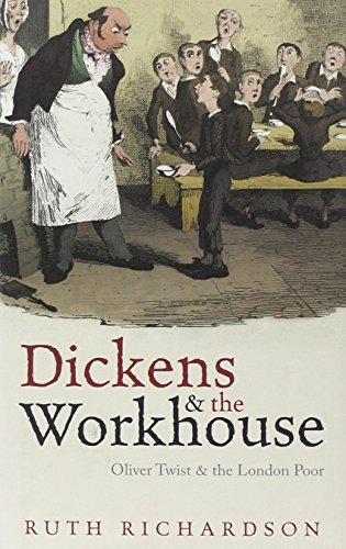 Ruth Richardson Dickens And The Workhouse Oliver Twist And The London Poor