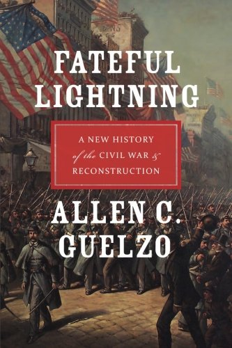 Allen C. Guelzo Fateful Lightning A New History Of The Civil War & Reconstruction