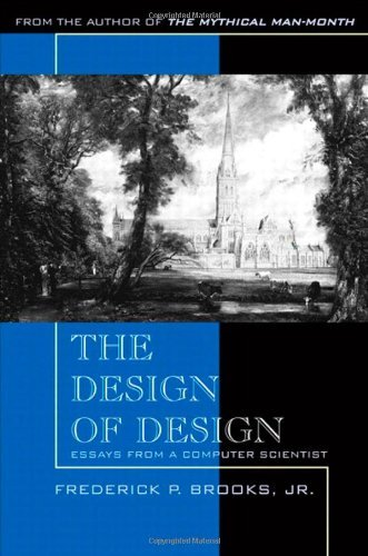 Frederick P. Brooks The Design Of Design Essays From A Computer Scientist