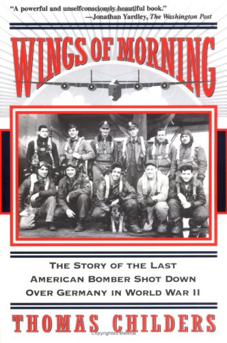 Thomas Childers Wings Of Morning The Story Of The Last American Bomber Shot Down O