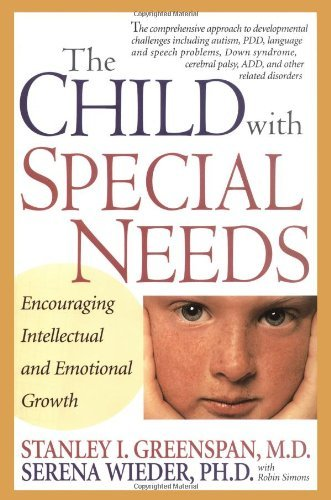 Stanley I. Greenspan The Child With Special Needs Encouraging Intellectual And Emotional Growth