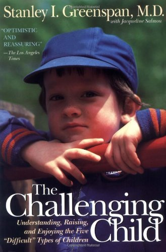 "Stanley I. Greenspan The Challenging Child Understanding Raising And Enjoying The Five """"d"