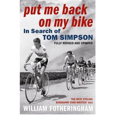 William Fotheringham Put Me Back On My Bike In Search Of Tom Simpson Fully Revised A