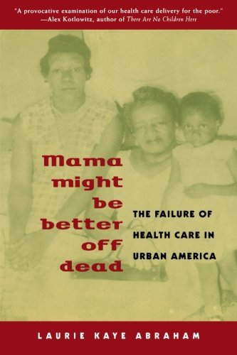 Laurie Kaye Abraham Mama Might Be Better Off Dead The Failure Of Health Care In Urban America