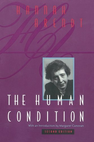 Hannah Arendt The Human Condition Second Edition 0002 Edition;