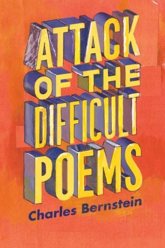 Charles Bernstein Attack Of The Difficult Poems Essays And Inventions