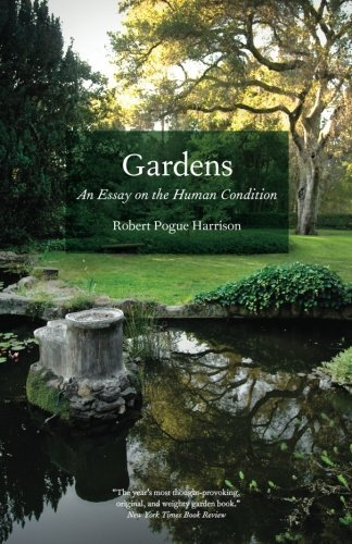 Robert Pogue Harrison Gardens An Essay On The Human Condition