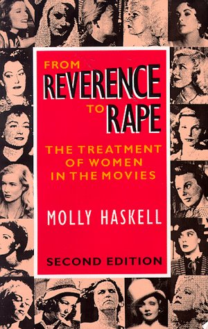 Molly Haskell From Reverence To Rape The Treatment Of Women In The Movies 0002 Edition;