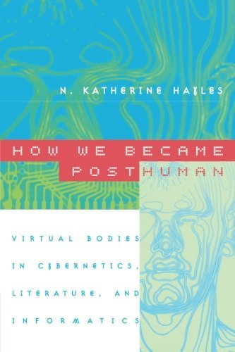 N. Katherine Hayles How We Became Posthuman Virtual Bodies In Cybernetics Literature And In 0074 Edition;