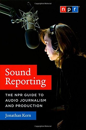 Kern Jonathan Sound Reporting The Npr Guide To Audio Journalism And Production