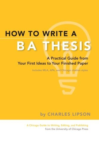 Charles Lipson How To Write A Ba Thesis A Practical Guide From Your First Ideas To Your F