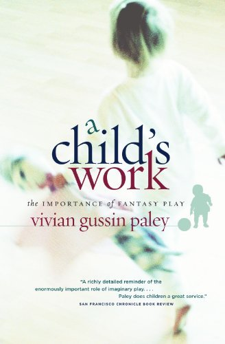 Vivian Gussin Paley A Child's Work The Importance Of Fantasy Play Revised