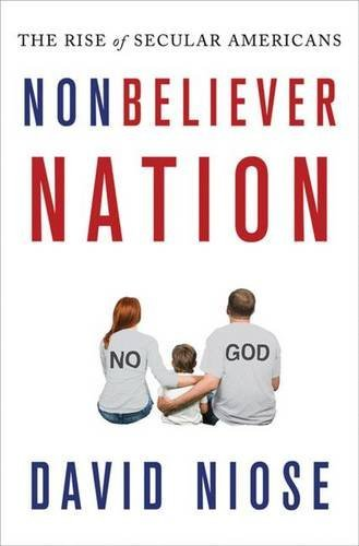 David Niose Nonbeliever Nation The Rise Of Secular Americans