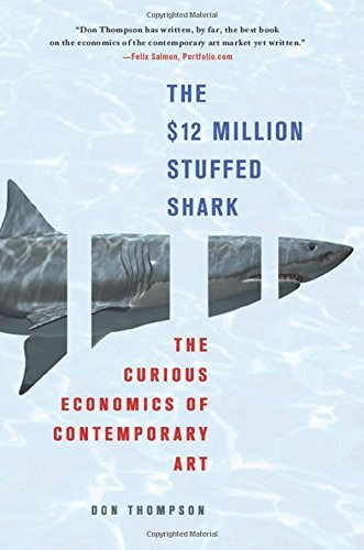 Don Thompson The $12 Million Stuffed Shark The Curious Economics Of Contemporary Art