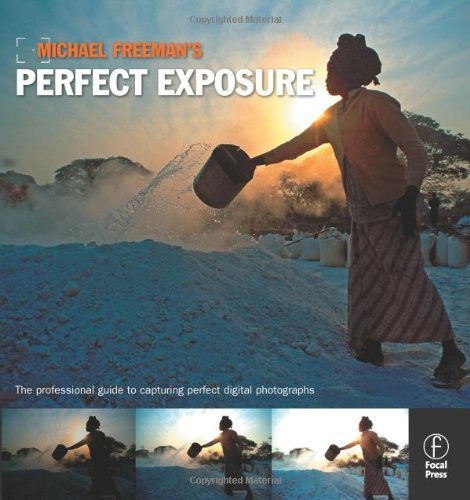 Michael Freeman Michael Freeman's Perfect Exposure The Professional's Guide To Capturing Perfect Dig