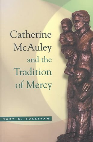 Mary C. Sullivan Catherine Mcauley Tradition Mercy