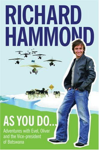 Richard Hammond As You Do Adventures With Evel Oliver And The Vice Presid
