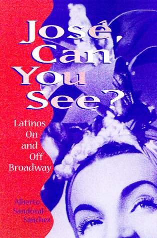 Alberto Sandoval Sanchez Jose Can You See Latinos On And Off Broadway
