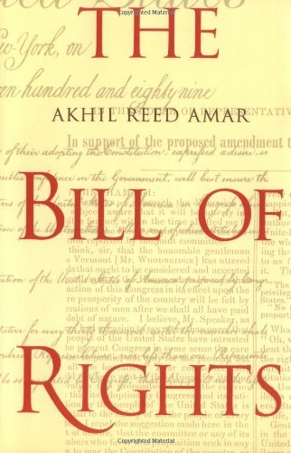 Akhil Reed Amar The Bill Of Rights Creation And Reconstruction