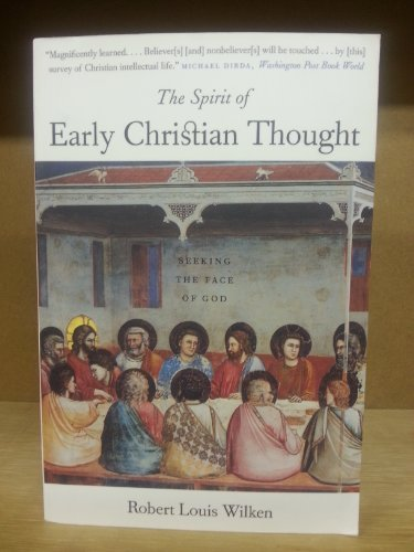 Robert Louis Wilken The Spirit Of Early Christian Thought Seeking The Face Of God