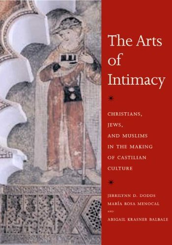 Jerrilynn D. Dodds The Arts Of Intimacy Christians Jews And Muslims In The Making Of Ca
