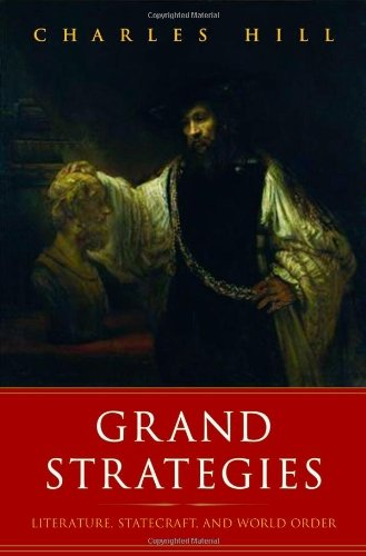 Charles Hill Grand Strategies Literature Statecraft And World Order