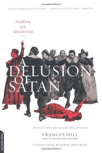 Frances Hill A Delusion Of Satan The Full Story Of The Salem Witch Trials 0002 Edition;