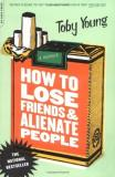 Toby Young How To Lose Friends & Alienate People A Memoir How To Lose Friends & Alienate People