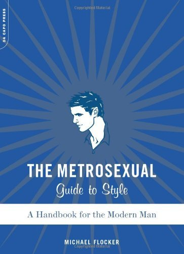 Michael Flocker The Metrosexual Guide To Style A Handbook For The Modern Man