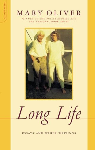 Mary Oliver Long Life Essays And Other Writings Revised