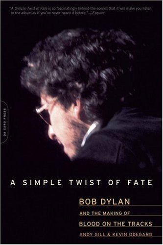 Andy Gill A Simple Twist Of Fate Bob Dylan And The Making Of Blood On The Tracks Da Capo Pr Pb