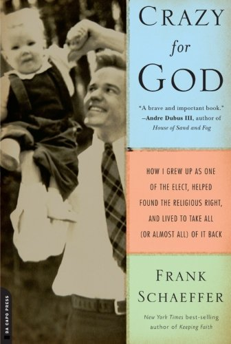 Frank Schaeffer Crazy For God How I Grew Up As One Of The Elect Helped Found T