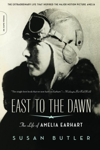 Susan Butler East To The Dawn The Life Of Amelia Earhart