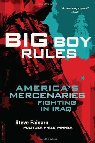 Steve Fainaru Big Boy Rules America's Mercenaries Fighting In Iraq