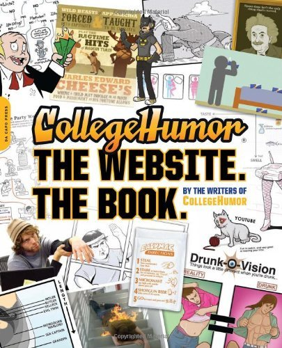 Writers Of College Humor Collegehumor. The Website. The Book.