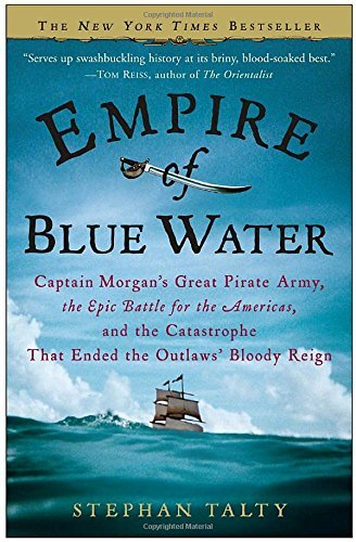 Stephan Talty Empire Of Blue Water Captain Morgan's Great Pirate Army The Epic Batt