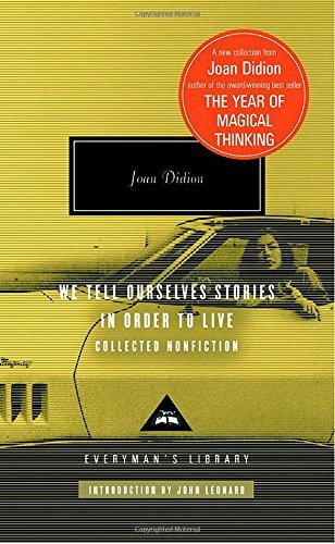 Joan Didion We Tell Ourselves Stories In Order To Live Collected Nonfiction