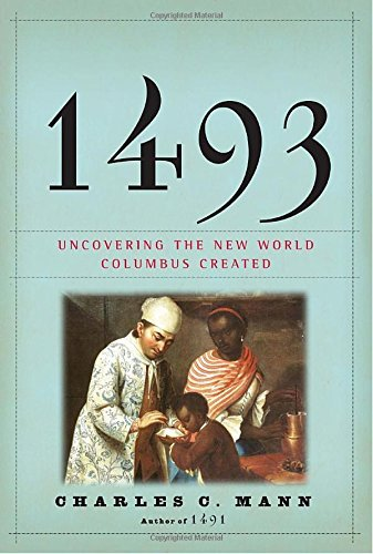 Charles C. Mann 1493 Uncovering The New World Columbus Created