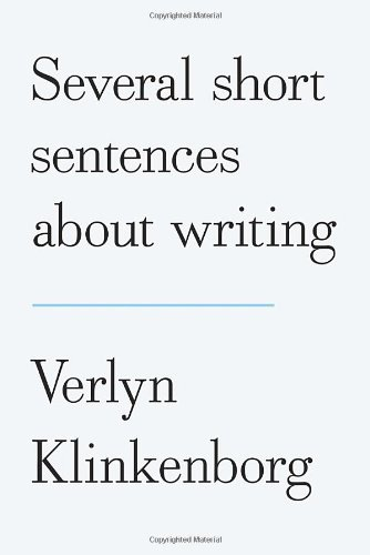 Verlyn Klinkenborg Several Short Sentences About Writing