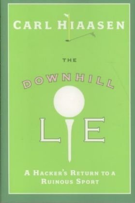 Carl Hiaasen Downhill Lie The A Hacker's Return To A Ruinous Sport