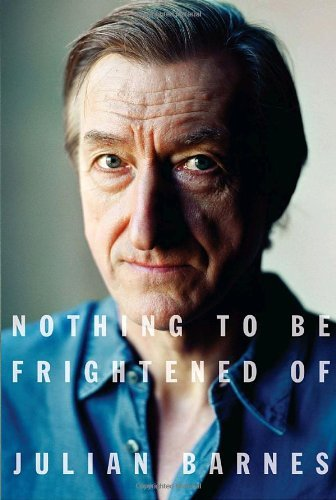 Julian Barnes Nothing To Be Frightened Of