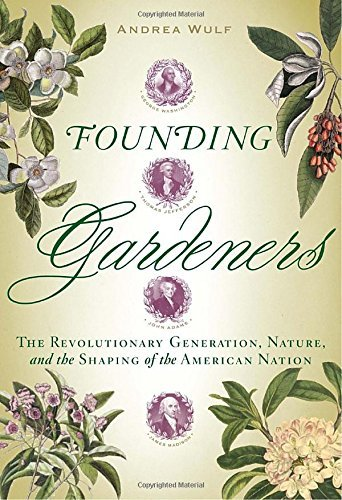 Andrea Wulf Founding Gardeners The Revolutionary Generation Nature And The Sha