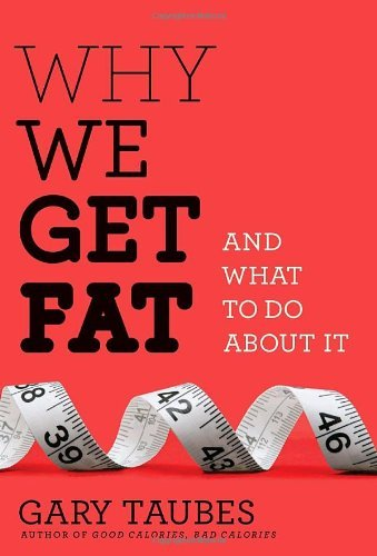 Gary Taubes Why We Get Fat And What To Do About It