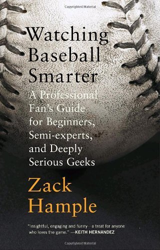 Zack Hample Watching Baseball Smarter A Professional Fan's Guide For Beginners Semi Ex