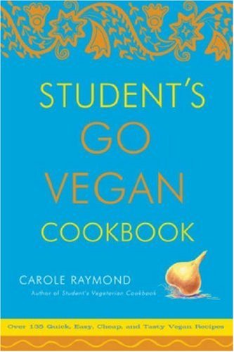 Carole Raymond Student's Go Vegan Cookbook Over 135 Quick Easy Cheap And Tasty Vegan Reci