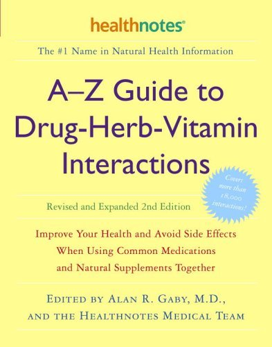 Alan R. Gaby A Z Guide To Drug Herb Vitamin Interactions Improve Your Health And Avoid Side Effects When U 0002 Edition;revised And Upd