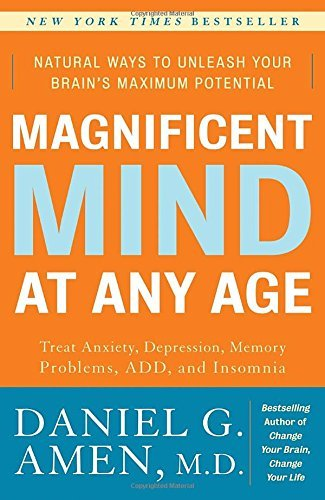 Daniel G. Amen Magnificent Mind At Any Age Natural Ways To Unleash Your Brain's Maximum Pote